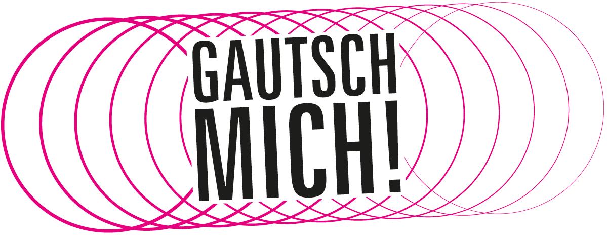 GAUTSCH MICH!