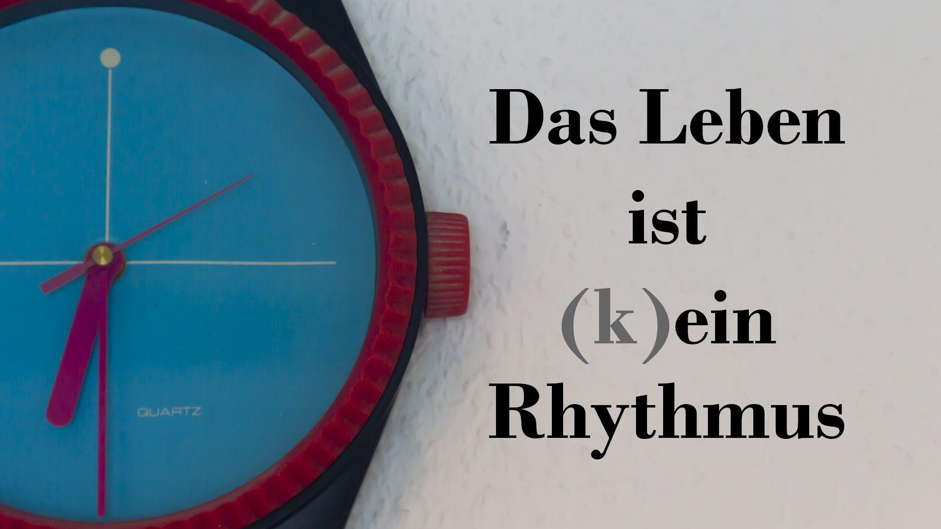 Das Leben ist (k)ein Rhythmus